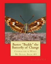 Character Is What We Build Ser.: Buster Buddy the Butterfly of Change :...