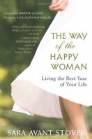 The Way of the Happy Woman: Living the Best Year of Your Life by Sara Avant Stov