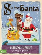 S is for Santa Board Book: A Christmas Alphabet by Greg Paprocki : Gibbs smith
