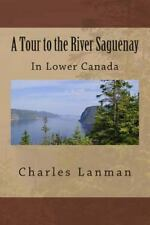 A Tour to the River Saguenay : In Lower Canada by Charles Lanman (1848,...