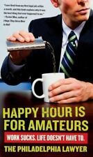 Happy Hour Is for Amateurs: Work Sucks. Life Doesn't Have To.-ExLibrary