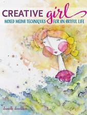 Creativegirl : Mixed Media Techniques for an Artful Life by Danielle Donaldson (