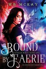 Stolen Magic: Bound by Faerie by W B McKay (2016, Paperback)