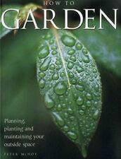 How To Garden: Planning, Planting And Maintaining Your Outside Spa McHoy, Peter