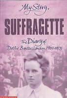 Suffragette: The Diary of Dollie Baxter, London 1909-1913 (My Story), Drinkwater