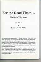 SA-016 - For the Good Times, A Cook Book, Tom Virginia Shipley, Signed, 1996 Vtg