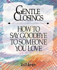 Gentle Closings: How To Say Goodbye To Someone You Love by Ted Menten