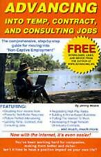 Advancing Into Temp, Contract, and Consulting Jobs : A Complete Guide to...