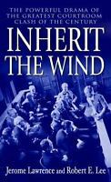 Inherit the Wind: By Lawrence, Jerome, Lee, Robert E.