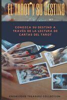 El Tarot y Su Destino: Conozca su destino a través de la lectura de cartas