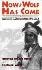 Now the Wolf Has Come: The Creek Nation in the Civil War