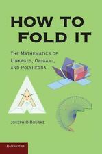 How to Fold It : The Mathematics of Linkages, Origami, and Polyhedra by...