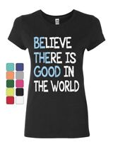 Be The Good Women's T-Shirt Believe There is Good in The World Inspire Shirt