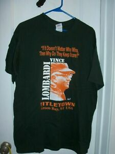 VINCE LOMBARDI T-SHIRT QUOTE IF ~ IT DOESN'T MATTER WHO WINS *GREEN BAY PACKERS*