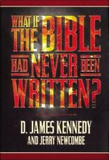 What if the Bible Had Never Been Written? by D. James Kennedy and Jerry...