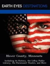 Mower County, Minnesot : Including Its History, the Leroy Public Library, the...