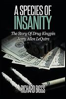 A Species of Insanity: The Story of Drug Kingpin Jerry Allen Lequire (Paperback