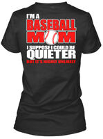 Baseball Mom Could Be Quieter - Proud I'm A I Suppose Gildan Women's Tee T-Shirt