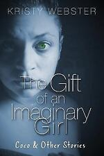 The Gift of an Imaginary Girl : Coco and Other Stories by Kristy Webster...