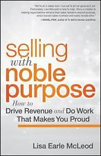 Selling with Noble Purpose: How to Drive Revenue and Do Work That Makes You Prou