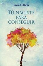 Tu Naciste para Conseguir : Manual Practico by Laura Alanis (2013, Paperback)