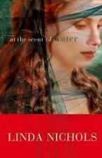 At the Scent of Water by Linda Nichols (2004, Hardcover)