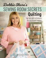 Debbie Shore's Sewing Room Secrets - Quilting : Top Tips and Techniques for S...