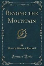 USED (LN) Beyond the Mountain (Classic Reprint) by Sarah Stokes Halkett