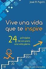 Vive una Vida Que Te Inspire : 24 Principios de Oro para una Vida Plena by...