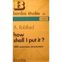 A. ROBILLARD how shall i put it - 500 exercices structuraux 1973 Bordas - Anglai