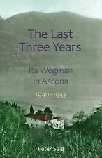 The Last Three Years : Ita Wegman in Ascona, 1940-1943 by Peter Selg (2014,...
