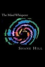 Mind Whisperer : EROTIC HYPNOSIS Sensual Trance and Beyond: By hill, Shane