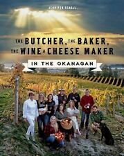 The Butcher, the Baker, the Wine and Cheese Maker in the Okanagan by Jennifer Sc