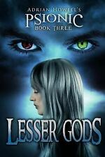 PSIONIC Book Three: Lesser Gods (Adrian Howell's PSIONIC Pentalogy)-ExLibrary