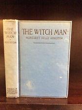 THE WITCH MAN - Margaret Belle Houston-1922 - 1st ed, Texas author