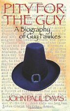Pity for The Guy: A Biography of Guy Fawkes New Paperback Book John Paul Davis