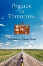 Prelude to Tomorrow: A Collection of Travel Stories