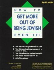 How to Get More Out of Being Jewish Even If: A. You Are Not Sure You Believe in