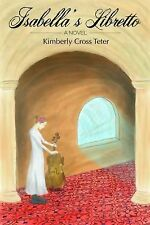 Isabella's Libretto: By Teeter, Kimberly