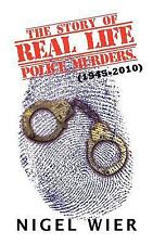 The Story of Real Life Police Murders : (1945-2010) by Nigel Wier (2011,...
