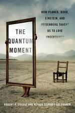 The Quantum Moment: How Planck, Bohr, Einstein, and Heisenberg Taught Us to Love