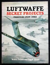 Luftwaffe Secret Projects; Fighters 1939-1945- Walter Schick & Ingolf Meyer