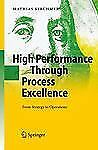 High Performance Through Process Excellence : From Strategy to Operations by...