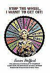 Stop the Wheel, I Want to Get Off! by Susan Stafford (2010, Hardcover)