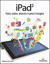 IPad. Foto, video, ebook e tutto il meglio - [Mondadori Informatica]