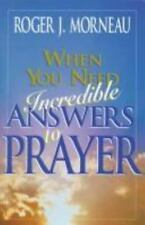 When You Need Incredible Answers to Prayer, Morneau, Roger J., New Book