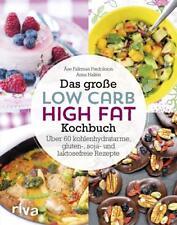 Das große Low-Carb-High-Fat-Kochbuch: Über 60 kohlenhydratarme, gluten-, soja-,