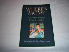 Where's Mom?The High Calling of Wives & Mothers By Dorothy Kelley Patterson Book