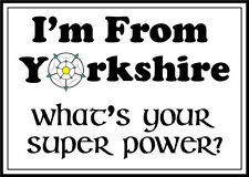 I'M FROM YORKSHIRE WHAT'S YOUR SUPER POWER? - County Vinyl Sticker 17cm x 12cm