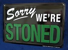 Sorry We're STONED - *US MADE* Embossed Metal Tin Sign - Man Cave Garage Bar Pub